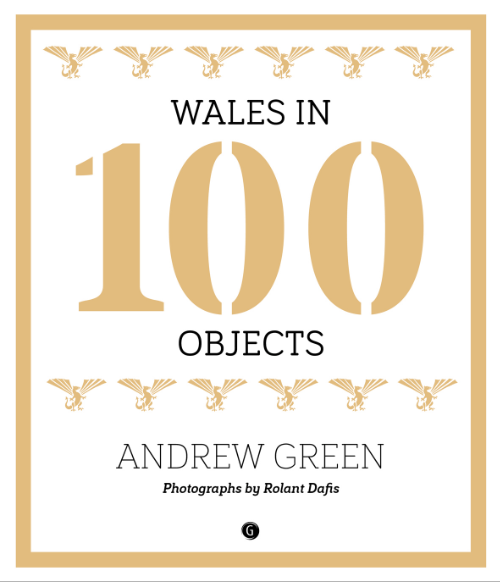Andrew Green Wales in 100 Objects