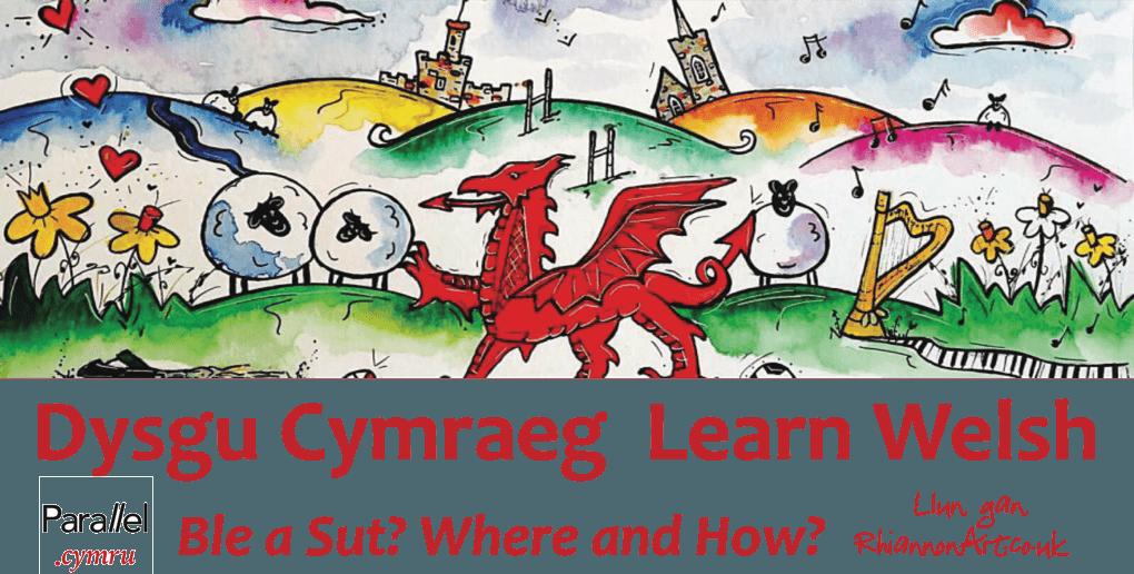 Dysgu Cymraeg Ble a sut parallel.cymru / rhiannonart.co.uk