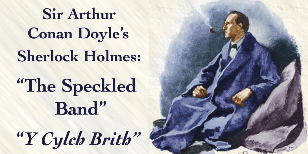 "Arthur Conan Doyle's Sherlock Holmes: ""The Speckled Band / Y Cylch Brith"""